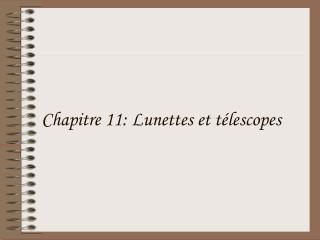 Chapitre 11: Lunettes et télescopes
