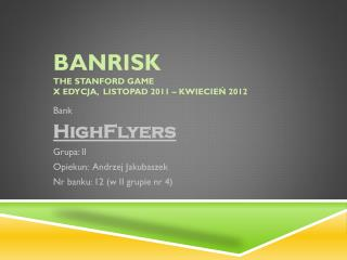 BANRISK The Stanford Game X edycja,  listopad 2011 – kwiecień 2012