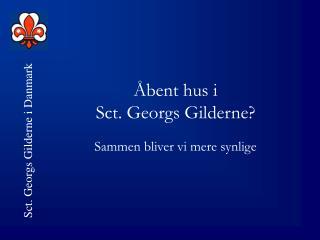 Åbent hus i  Sct. Georgs Gilderne?