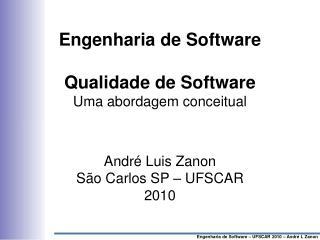 Engenharia de Software – UFSCAR 2010 – André L Zanon