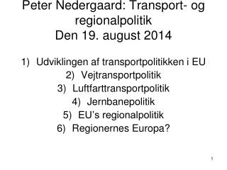 Peter Nedergaard: Transport- og regionalpolitik Den 19. august 2014