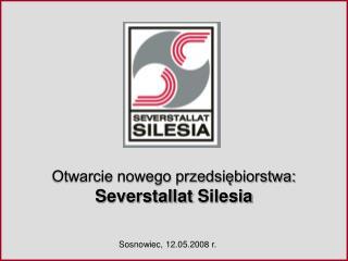 Otwarcie nowego przedsiębiorstwa:  Severstallat Silesia