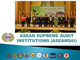 ASEAN SUPREME AUDIT INSTITUTIONS (ASEANSAI)