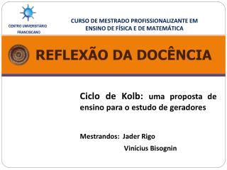 Ciclo de Kolb:  uma proposta de ensino para o estudo de geradores Mestrandos:  Jader  Rigo