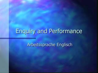 Enquiry and Performance