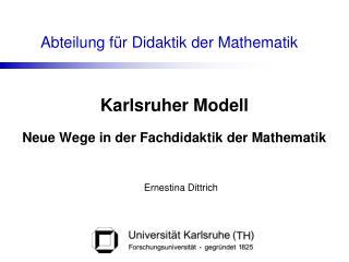 Karlsruher Modell Neue Wege in der Fachdidaktik der Mathematik  Ernestina Dittrich