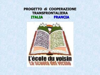 PROGETTO  di  COOPERAZIONE  TRANSFRONTALIERA ITALIA       -     FRANCIA
