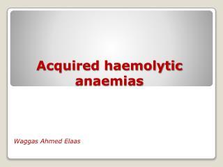 Acquired haemolytic anaemias