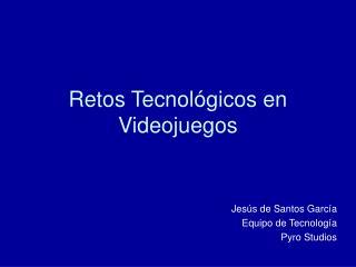 Retos Tecnol gicos en Videojuegos