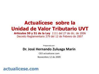 Preparado por: Dr. José Hernando Zuluaga Marín CEO actualicese Noviembre 12 de 2009