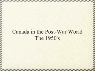 Canada in the Post-War World The 1950's