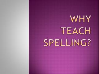 Why teach spelling?
