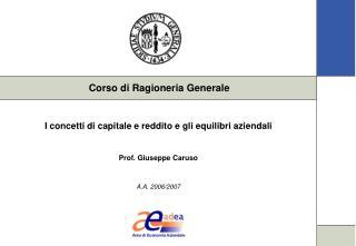 I concetti di capitale e reddito e gli equilibri aziendali Prof. Giuseppe Caruso A.A. 2006/2007