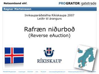 Innkauparáðstefna Ríkiskaupa 2007 Leiðir til árangurs Rafræn niðurboð (Reverse eAuction)