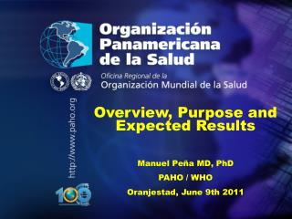 Overview, Purpose and Expected Results  Manuel Peña MD, PhD PAHO / WHO  Oranjestad, June 9th 2011