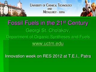 Fossil Fuels in the 21 st  Century Georgi St. Cholakov,