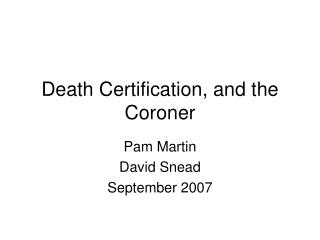 Death Certification, and the Coroner