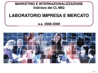 MARKETING E INTERNAZIONALIZZAZIONE Indirizzo del CL MIQ LABORATORIO IMPRESA E MERCATO