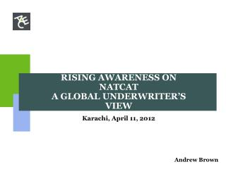RISING AWARENESS ON NATCAT A GLOBAL UNDERWRITER'S VIEW