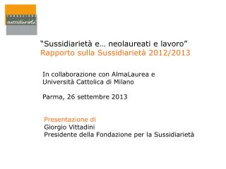 """""""Sussidiarietà e… neolaureati e lavoro"""" Rapporto sulla Sussidiarietà 2012/2013"""