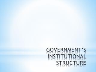 GOVERNMENT'S INSTITUTIONAL STRUCTURE