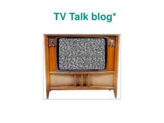 TV Talk blog*