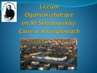 Liceum Ogólnokształcące  im.M.Skłodowskiej-Curie  w Koziegłowach