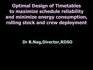 D Dr B.Nag,Director,RDSO