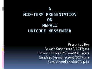 A  mid-Term Presentation  on NEPALI UNICODE  Messenger