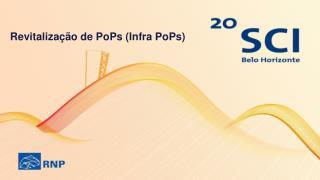 Revitalização  de PoPs (Infra PoPs)