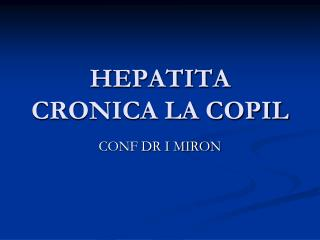 HEPATITA CRONICA LA COPIL