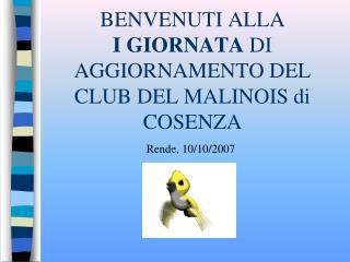 BENVENUTI ALLA I GIORNATA  DI AGGIORNAMENTO DEL CLUB DEL MALINOIS di COSENZA