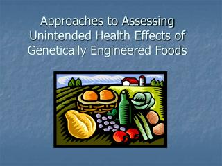 Approaches to Assessing Unintended Health Effects of Genetically Engineered Foods