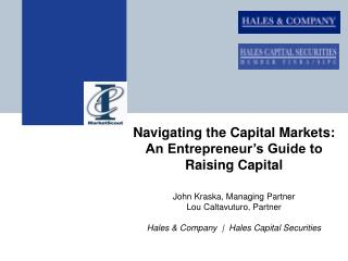 Navigating the Capital Markets:  An Entrepreneur s Guide to Raising Capital  John Kraska, Managing Partner Lou Caltavutu