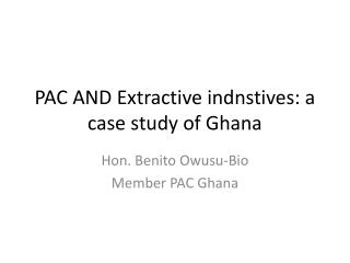 PAC AND Extractive indnstives: a case study of Ghana
