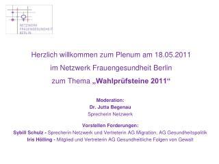 Moderation: Dr. Jutta Begenau Sprecherin Netzwerk Vorstellen Forderungen: