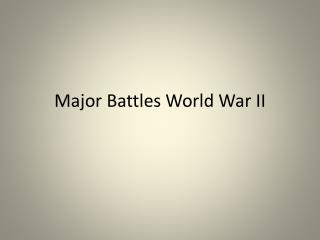 Major Battles World War II