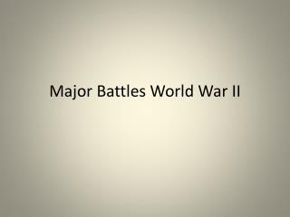 Major Battles World War II