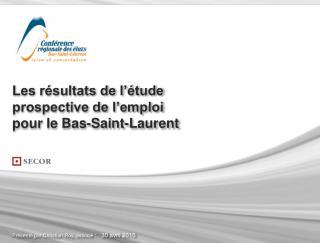 Les r sultats de l  tude prospective de l emploi  pour le Bas-Saint-Laurent