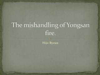 The mishandling of Yongsan fire.