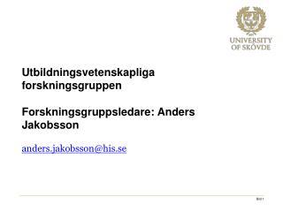 Utbildningsvetenskapliga forskningsgruppen  Forskningsgruppsledare: Anders Jakobsson