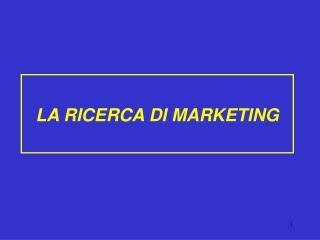 LA RICERCA DI MARKETING