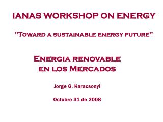 Energia renovable en los Mercados  Jorge G. Karacsonyi Octubre 31 de 2008
