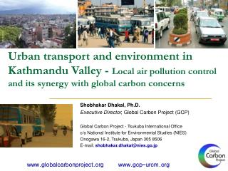 Shobhakar Dhakal, Ph.D. Executive Director,  Global Carbon Project (GCP)