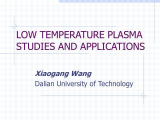 LOW TEMPERATURE PLASMA STUDIES AND APPLICATIONS