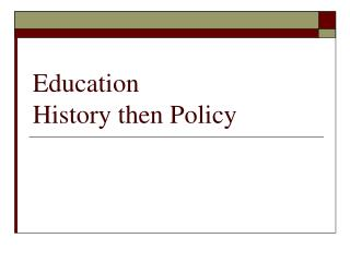 Education  History then Policy