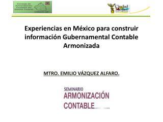 Experiencias en México para construir información Gubernamental Contable Armonizada