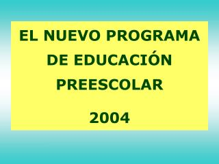 EL NUEVO PROGRAMA DE EDUCACI�N PREESCOLAR 2004