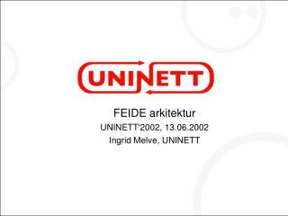 FEIDE arkitektur  UNINETT'2002, 13.06.2002 Ingrid Melve, UNINETT