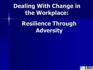 Dealing With Change in the Workplace: